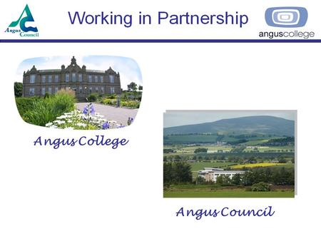 Angus College Angus Council. OVERVIEW Making a difference School/College activities School/College partnership agreement Vocational Learning Centres.