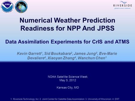 Numerical Weather Prediction Readiness for NPP And JPSS Data Assimilation Experiments for CrIS and ATMS Kevin Garrett 1, Sid Boukabara 2, James Jung 3,