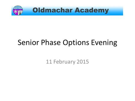Senior Phase Options Evening 11 February 2015. Outline of Evening Introductions Overview- Mrs Mohamed Course Choice Process- Ms Gordon Progression routes-
