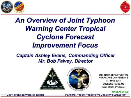 Joint Typhoon Warning Center Forward, Ready, Responsive Decision Superiority UNCLASSIFIED An Overview of Joint Typhoon Warning Center Tropical Cyclone.