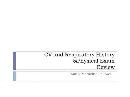 CV and Respiratory History &Physical Exam Review