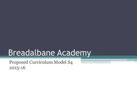 Breadalbane Academy Proposed Curriculum Model S4 2015-16.