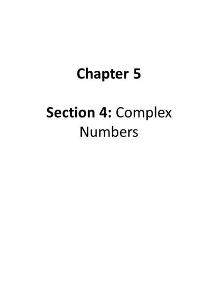 Chapter 5 Section 4: Complex Numbers. VOCABULARY Not all quadratics have real- number solutions. For instance, x 2 = -1 has no real-number solutions because.