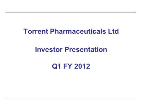 Torrent Pharmaceuticals Ltd Investor Presentation Q1 FY 2012.