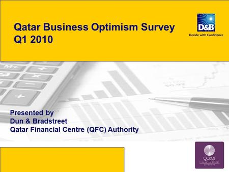 Qatar Business Optimism Survey Q1 2010 Presented by Dun & Bradstreet Qatar Financial Centre (QFC) Authority.