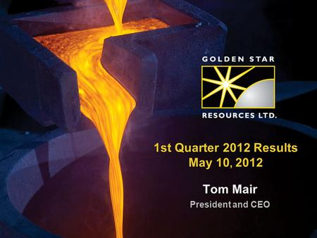 1st Quarter 2012 Results May 10, 2012 Tom Mair President and CEO.