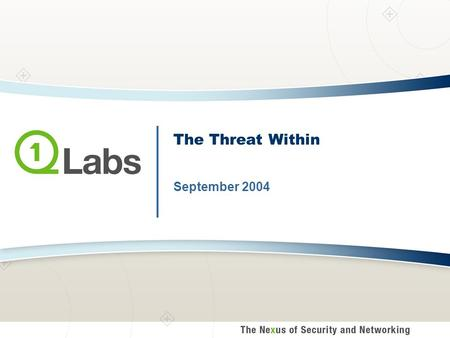 The Threat Within September 2004. Copyright © 2004 Q1 Labs. All Rights Reserved Agenda Customer Pain Industry Solutions Network Behavior Enforcement Example.