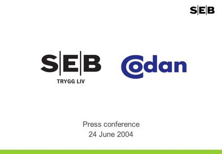 Press conference 24 June 2004. 2 Strong strategic rationale for SEB Trygg Liv Codan Liv & Pension is a well-managed, high quality life insurance company.