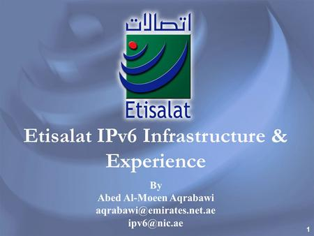 Etisalat IPv6 Infrastructure & Experience Abed Al-Moeen Aqrabawi
