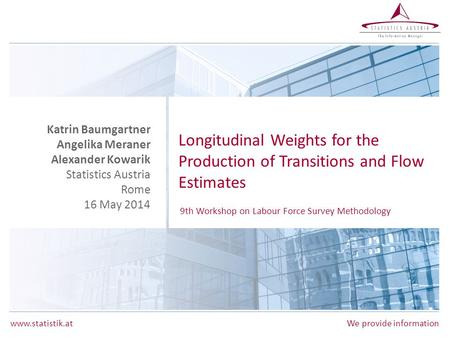 Www.statistik.atWe provide information Longitudinal Weights for the Production of Transitions and Flow Estimates Katrin Baumgartner Angelika Meraner Alexander.