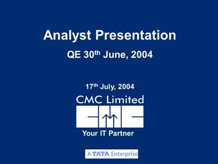 1 Your IT Partner Analyst Presentation QE 30 th June, 2004 17 th July, 2004.