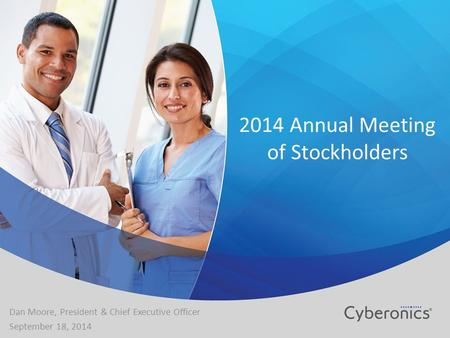 2014 Annual Meeting of Stockholders Dan Moore, President & Chief Executive Officer September 18, 2014.