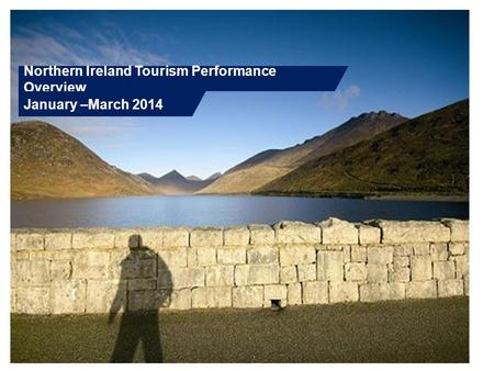 Northern Ireland Tourism Performance Overview January –March 2014.