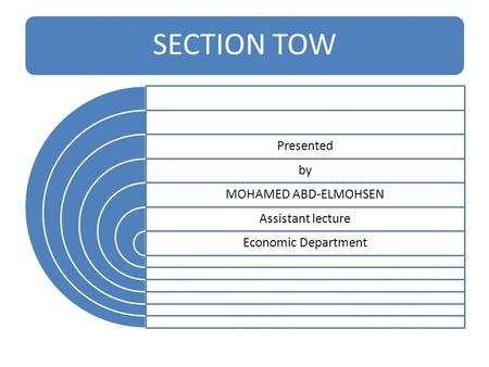 SECTION TOW Presented by MOHAMED ABD-ELMOHSEN Assistant lecture Economic Department.