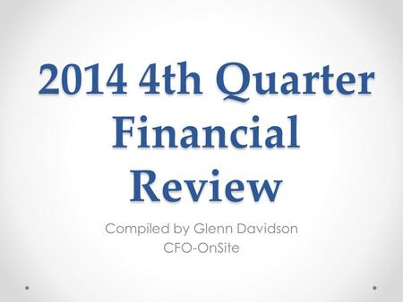 2014 4th Quarter Financial Review Compiled by Glenn Davidson CFO-OnSite.