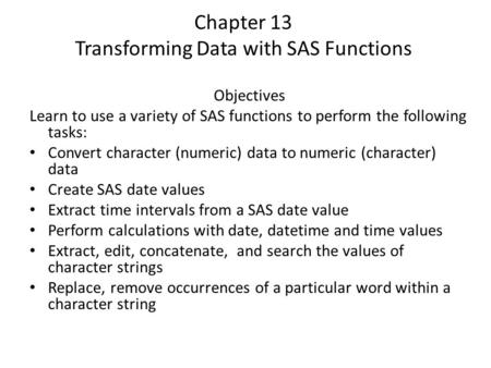 Chapter 13 Transforming Data with SAS Functions