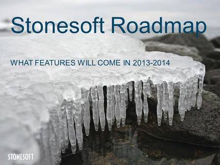 Stonesoft Roadmap WHAT FEATURES WILL COME IN 2013-2014.