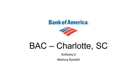 BAC – Charlotte, SC Anthony Li Marissa Dyrdahl. Banking Industry Outlook Improving credit environment Deceleration on cost-cutting – Focus on growth Lower.