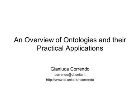 An Overview of Ontologies and their Practical Applications Gianluca Correndo