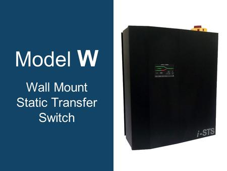 Model W Wall Mount Static Transfer Switch. Why choose a model W static transfer switch? Increases power availability. Integrated maintenance bypass. True.