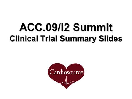 ACC.09/i2 Summit Clinical Trial Summary Slides. 2.1 1.7 0 0.5 1 1.5 2 2.5 Peak troponin-I ng/ml ABOARD Peak troponin-I: 2.1 vs. 1.7 ng/ml, p = 0.70 No.
