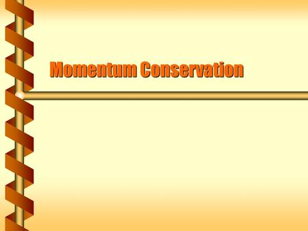 Momentum Conservation. Law of Action Redefined  Newton originally framed the second law (acceleration) in terms of momentum, not velocity. The rate of.