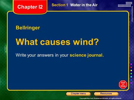 Copyright © by Holt, Rinehart and Winston. All rights reserved. ResourcesChapter menu Section 1 Water in the Air Bellringer What causes wind? Write your.
