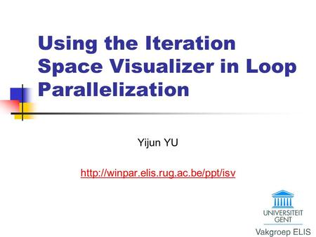 Using the Iteration Space Visualizer in Loop Parallelization Yijun YU