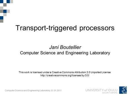 Computer Science and Engineering Laboratory, 01.01.2011 Transport-triggered processors Jani Boutellier Computer Science and Engineering Laboratory This.