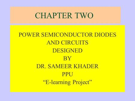 "CHAPTER TWO POWER SEMICONDUCTOR <strong>DIODES</strong> AND <strong>CIRCUITS</strong> DESIGNED BY DR. SAMEER KHADER PPU ""E-learning Project"""