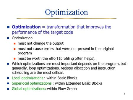 1 Optimization Optimization = transformation that improves the performance of the target code Optimization must not change the output must not cause errors.