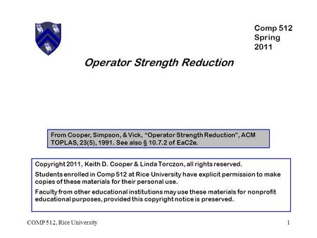 "Operator Strength Reduction From Cooper, Simpson, & Vick, ""Operator Strength Reduction"", ACM TOPLAS, 23(5), 1991. See also § 10.7.2 of EaC2e. 1COMP 512,"