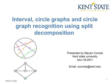 Interval, <strong>circle</strong> graphs and <strong>circle</strong> graph recognition using split decomposition Presented by Steven Correia Kent state university Nov-18-2011