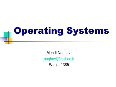 Operating Systems Mehdi Naghavi Winter 1385.