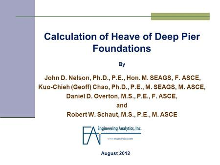 Calculation of Heave of Deep Pier Foundations By John D. Nelson, Ph.D., P.E., Hon. M. SEAGS, F. ASCE, Kuo-Chieh (Geoff) Chao, Ph.D., P.E., M. SEAGS, M.