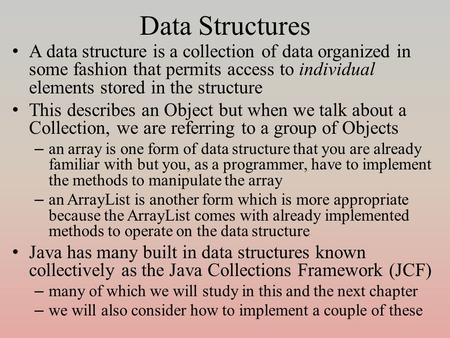 Data Structures A data structure is a collection of data organized in some fashion that permits access to individual elements stored in the structure This.