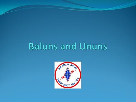 Baluns and Ununs.