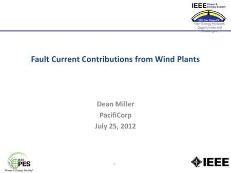 New Energy Horizons Opportunities and Challenges Fault Current Contributions from Wind Plants Dean Miller PacifiCorp July 25, 2012 1.