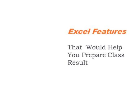 Excel Features That Would Help You Prepare Class Result.