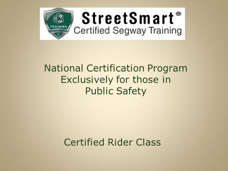 National Certification Program Exclusively for those in Public Safety Certified Rider Class.