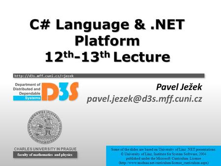 CHARLES UNIVERSITY IN PRAGUE  faculty of mathematics and physics C# Language &.NET Platform 12 th -13 th Lecture Pavel Ježek.