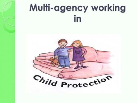 Multi-agency working in. S TRUCTURE 1Why do we have to protect children? 1.1Reasons for child protection 1.2Definitions of child abuse 2The cases of Victoria.