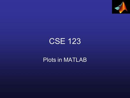 CSE 123 Plots in MATLAB. Easiest way to plot Syntax: ezplot(fun) ezplot(fun,[min,max]) ezplot(fun2) ezplot(fun2,[xmin,xmax,ymin,ymax]) ezplot(fun) plots.
