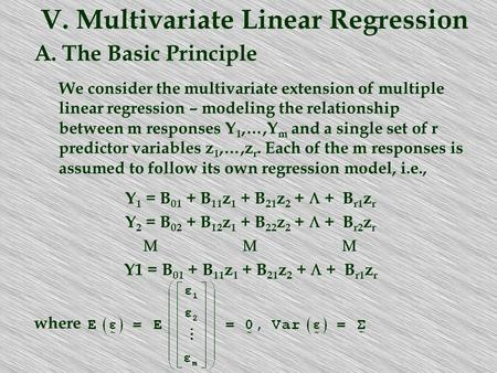 A. The Basic Principle We consider the multivariate extension of multiple linear regression – modeling the relationship between m responses Y 1,…,Y m and.
