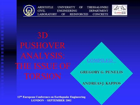 ARISTOTLE UNIVERSITY OF THESSALONIKI CIVIL ENGINEERING DEPARTMENT LABORATORY OF REINFORCED CONCRETE COMPILED GREGORY G. PENELIS ANDREAS J. KAPPOS 3D PUSHOVER.