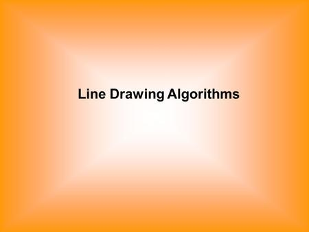 Line Drawing Algorithms. Rasterization-Process of determining which pixels give the best approximation to a desired line on the screen. Scan Conversion-Digitizing.