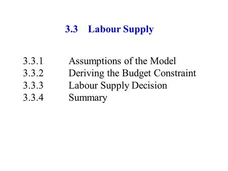 3.3	Labour Supply Assumptions of the Model