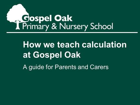 How we teach calculation at Gospel Oak A guide for Parents and Carers.