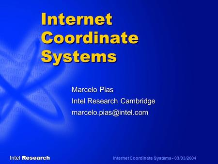 Intel Research Internet Coordinate Systems - 03/03/2004 Internet Coordinate Systems Marcelo Pias Intel Research Cambridge