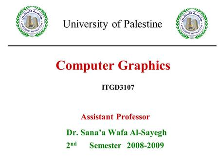 30/9/2008Lecture 21 Computer Graphics Assistant Professor Dr. Sana'a Wafa Al-Sayegh 2 nd Semester 2008-2009 ITGD3107 University of Palestine.